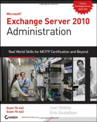 Exchange Server 2010 Administration: Real World Skills for MCITP Certification and Beyond