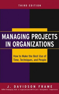 Managing Projects in Organizations : How to Make the Best Use of Time, Techniques, and People