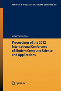 Proceedings of the 2012 International Conference of Modern Computer Science and Applications (Advances in Intelligent Systems and Computing)