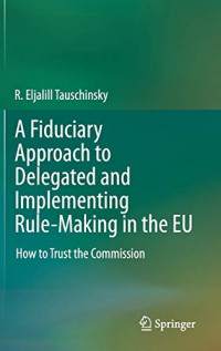 A Fiduciary Approach to Delegated and Implementing Rule-Making in the EU: How to Trust the Commission
