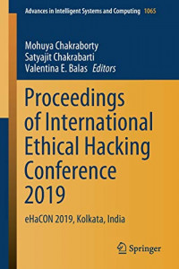 Proceedings of International Ethical Hacking Conference 2019: eHaCON 2019, Kolkata, India (Advances in Intelligent Systems and Computing)