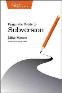 Pragmatic Guide to Subversion (Pragmatic Guides)