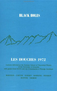 Houches Lectures: 1972, Black Holes (Les Houches Lectures : 1972 Lectures)