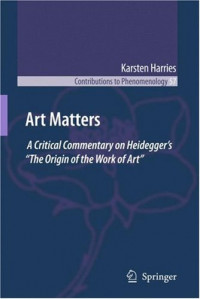 Art Matters: A Critical Commentary on Heideggers The Origin of the Work of Art (Contributions To Phenomenology)