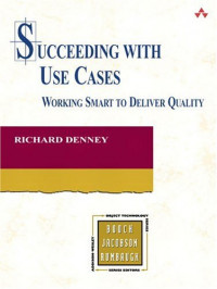 Succeeding with Use Cases : Working Smart to Deliver Quality (Addison-Wesley Object Technology Series)