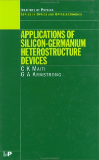 Applications of Silicon-Germanium Heterostructure Devices (Series in Optics and Optoelectronics)