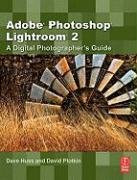 Adobe Photoshop Lightroom 2: A Digital Photographer's Guide