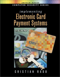 Implementing Electronic Card Payment Systems (Artech House Computer Security Series)