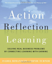 Action Reflection Learning (TM): Solving Real Business Problems by Connecting Learning with Earning
