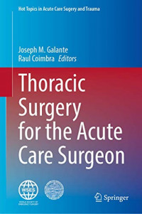 Thoracic Surgery for the Acute Care Surgeon (Hot Topics in Acute Care Surgery and Trauma)