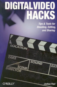 Digital Video Hacks : Tips & Tools for Shooting, Editing, and Sharing