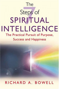 The 7 Steps of Spiritual Intelligence : The Practical Pursuit of Purpose, Success and Happiness