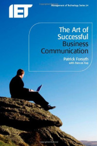 The Art of Successful Business Communication (Management of Technology Series (Iet))
