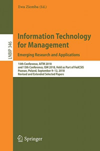Information Technology for Management: Emerging Research and Applications: 15th Conference, AITM 2018, and 13th Conference, ISM 2018, Held as Part of ... Notes in Business Information Processing)