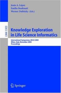 Knowledge Exploration in Life Science Informatics: International Symposium KELSI 2004, Milan, Italy, November 25-26, 2004