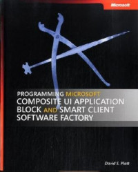 Programming Microsoft  Composite UI Application Block and Smart Client Software Factory (Pro-Best Practices)