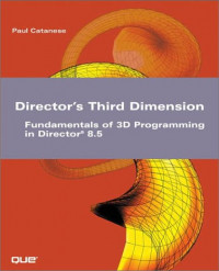 Director's Third Dimension: Fundamentals of 3D Programming in Director 8.5 (With CD-ROM)