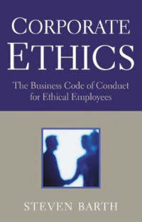 Corporate Ethics: How to Update or Develop Your Ethics Code so That it is in Compliance With the New Laws of Corporate Responsibility