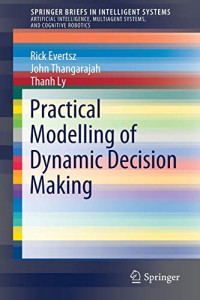 Practical Modelling of Dynamic Decision Making (SpringerBriefs in Intelligent Systems)