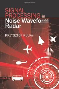 Signal Processing in Noise Waveform Radar (Artech House Radar Library)