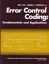 Error Control Coding: Fundamentals and Applications (Computer Applications in Electrical Engineering Series)