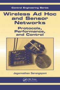 Wireless Ad hoc and Sensor Networks: Protocols, Performance, and Control (Control Engineering)