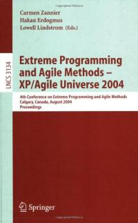 Extreme Programming and Agile Methods - XP/Agile Universe 2004: 4th Conference on Extreme Programming and Agile Methods, Calgary, Canada, August