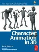 Character Animation in 3D, : Use traditional drawing techniques to produce stunning CGI animation