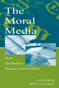 The Moral Media: How Journalists Reason About Ethics (Lea's Communication Series)
