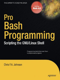 Pro Bash Programming: Scripting the GNU/Linux Shell (Expert's Voice in Linux)