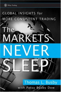 The Markets Never Sleep: Global Insights for More Consistent Trading (Wiley Trading)