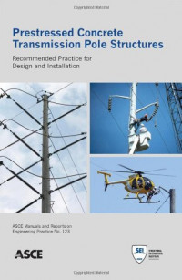 Prestressed Concrete Transmission Pole Structures: Recommended Practice for Design and Installation (Asce Manual and Reports on Engineering Practice)
