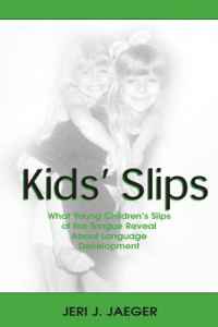 Kids' Slips: What Young Children's Slips of the Tongue Reveal About Language Development