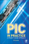 PIC in Practice, Second Edition: A Project -based Approach