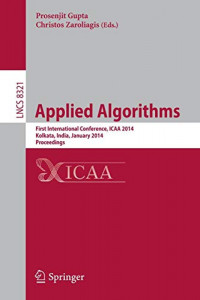 Applied Algorithms: First International Conference, ICAA 2014, Kolkata, India, January 13-15, 2014. Proceedings (Lecture Notes in Computer Science)