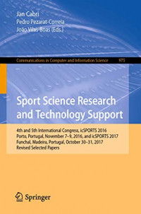 Sport Science Research and Technology Support: 4th and 5th International Congress, icSPORTS 2016, Porto, Portugal, November 7-9, 2016, and icSPORTS ... in Computer and Information Science (975))
