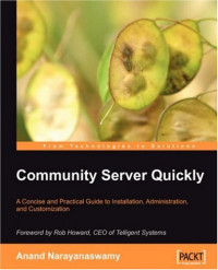 Community Server Quickly: A Concise and Practical Guide to Installation, Administration, and Customization