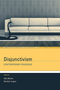Disjunctivism: Contemporary Readings (MIT Readers in Contemporary Philosophy)