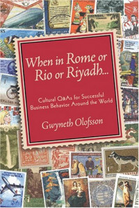 When In Rome, Or Rio, Or Riyadh...: Cultural Q&A's For Successful Business Behavior Around The World