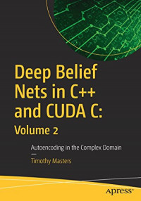 Deep Belief Nets in C++ and CUDA C: Volume 2: Autoencoding in the Complex Domain