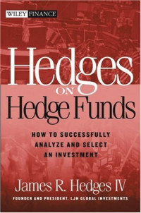 Hedges on Hedge Funds: How to Successfully Analyze and Select an Investment (Wiley Finance)
