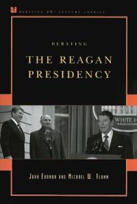 Debating the Reagan Presidency (Debating Twentieth-Century America)