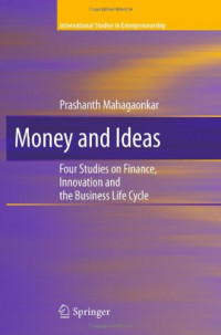 Money and Ideas: Four Studies on Finance, Innovation and the Business Life Cycle (International Studies in Entrepreneurship)
