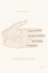 Social Evolution, Political Psychology, and the Media in Democracy: The Invisible Hand in the U.S. Marketplace of Ideas