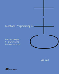 Functional Programming in C++: How to improve your C++ programs using functional techniques
