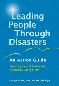 Leading People Through Disasters: An Action Guide: Preparing for and Dealing with the Human Side of Crises