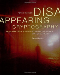 Disappearing Cryptography, Second Edition - Information Hiding: Steganography and Watermarking