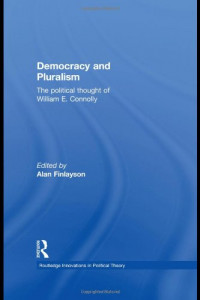 Democracy and Pluralism: The Political Thought of William E. Connolly (Routledge Innovations in Political Theory)