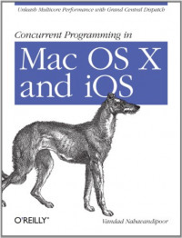 Concurrent Programming in Mac OS X and iOS: Unleash Multicore Performance with Grand Central Dispatch