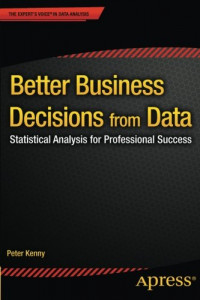 Better Business Decisions from Data: Statistical Analysis for Professional Success